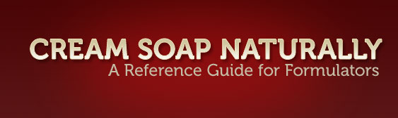 Cream Soap Naturally : A Resource Guide for Formulators